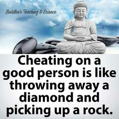 Cheating only cheapens you, not the person, you supposedly love! They are a gem!