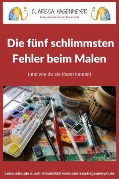 Die fünf schlimmsten Fehler beim Malen und wie du sie lösen kannst. Lebensfreude durch Kreativität! Clarissa Hagenmeyer #malen #kreativität #malenlernen #malkurs #tutorials #happypainting