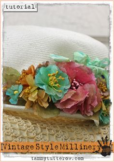 Tammy Tutterow Tutorial: Vintage Style Millinery using Tim Holtz Tattered Florals Die and crinoline.