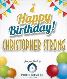 HAPPY BIRTHDAY Christopher Strong !! Enjoy your day !! Greetings from your friends at Prime Source Mortgage Inc. Kirkland