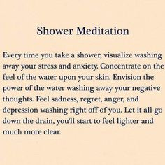Shower Meditation: Every time you take a shower, visualize washing away your stress and anxiety. Concentrate on the feel of the water upon your skin. Envision the power of the water washing away your negative thoughts. Feel sadness, regret, anger, and dep https://www.musclesaurus.com #OhAnxiety #ZenMeditation