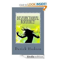 Dysfunctional Romance! by Derick Hudson - 4.6 stars (17 reviews) - 359 pages - $1.99