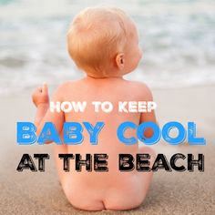 Easy tips to keep your infant cool in the summer at the beach. So important for babies under 6 months who can't wear sunscreen! You will wish I had this list sooner!