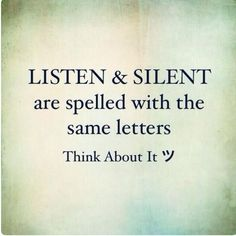the words listen and silent have the same letters think about it Quotable Quotes, Wisdom Quotes, Words Quotes, Quotes To Live By, Me Quotes, Motivational Quotes, Quotes Inspirational, Talk Too Much Quotes, Funny Words Of Wisdom