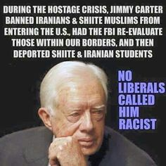 r/The_Donald - During the hostage crisis, Jimmy Carter banned Iranians & Shiite Muslims from entering the US. Had the FBI re-evaluate those within our borders, and then deported shiite & iranian Students - NO LIBERALS CALLED HIM RACIST Meryl Streep, Us Border, Liberal Logic, Liberal Hypocrisy, Liberal Agenda, Jimmy Carter, Out Of Touch, Conservative Politics, It Goes On