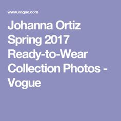 Johanna Ortiz Spring 2017 Ready-to-Wear Collection Photos - Vogue