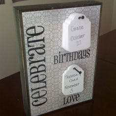 Birthday and anniversary reminder. Decorate a board and hang tags from nails. Silhouette SD used to cut vinyl letters and paper tags.