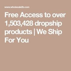 Free Access to over 1,503,428 dropship products | We Ship For You