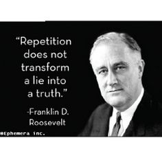 But this super hilarious rectangular magnet ''Repetition does not transform a lie into the truth.'- Franklin D Roosevelt' Inspirational Artwork, Short Inspirational Quotes, Wise Quotes, Quotable Quotes, Famous Quotes, Great Quotes, Motivational Quotes, Fdr Quotes, President Quotes