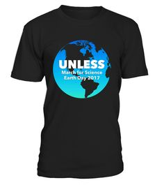 Unless March For Science Earth Day 2017 T-Shirts March for Science Earth Day 2017 T-Shirt    CHECK OUT OTHER AWESOME DESIGNS HERE!     TIP: If you buy 2 or more (hint: make a gift for someone or team up) you'll save quite a lot on shipping.     Guaranteed safe and secure checkout via:   Paypal | VISA | MASTERCARD     Click theGREEN BUTTON, select your size and style.     ▼▼ ClickGREEN BUTTONBelow To Order ▼▼       THANK YOU!