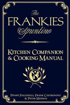 "The Frankies Spuntino Kitchen Companion & Cooking Manual: An Illustrated Guide to """"Simply the Finest"""""