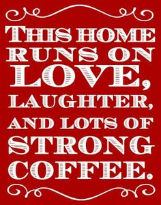 No, not coffee my home runs on tea, as well as everything else, or it used to.