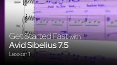 Get Started Fast with Avid Sibelius 7.5: Lesson 1
