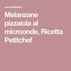 Melanzane pizzaiola al microonde, Ricetta Petitchef