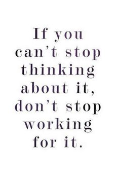 if you can't stop thinking about it, don't stop working for it l motivational quotes for success for female entrepreneurs and young boss babes Don't Give Up Quotes, Work Quotes, Quotes To Live By, Life Quotes, Inspirational Quotes For Women, Motivational Quotes For Working Out, Inspiring Quotes About Life, Quotes Women, Deep Quotes That Make You Think