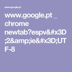 www.google.pt _ chrome newtab?espv=2&ie=UTF-8
