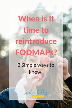 3 Simple ways to know it's time to reintroduce FODMAPs into your diet. If you have IBS, you may have gotten good at eliminating FODMAPs, but most people can bring many foods back to their diets and still feel great. Click through to find out when it's time to test your fodmap tolerance.
