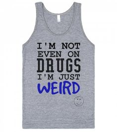 Not on drugs just weird tank top tee t shirt