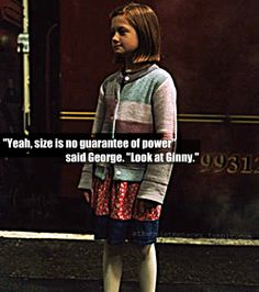 Size is no guarantee of power....look at Ginny