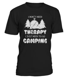 I DON'T NEED THERAPY  NEED TO GO CAMPING  #gift #idea #shirt #image #funny #campingshirt #new