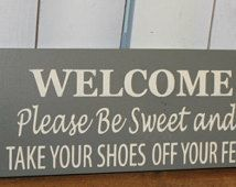 Welcome/Please Be Sweet/Take Your Shoes Off Your Feet/Remove Shoes…