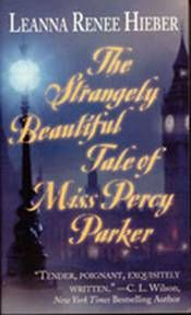 The Strangely Beautiful Tale of Miss Percy Parker By Leanna Renee Hieber '01 http://www.lib.miamioh.edu/multifacet/record/mu3ugb4059920