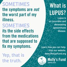 Are the side effects from your medications worse than some of your symptoms? We hear this often...please share your experiences and let us know what meds are the worst offenders! www.mollysfund.org #lupus #chronic illness #medications