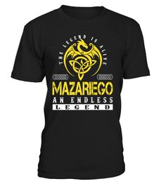 The Legend is Alive MAZARIEGO An Endless Legend Last Name T-Shirt #LegendIsAlive