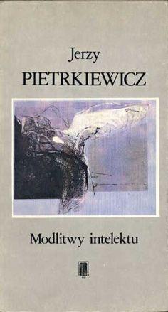 Modlitwy intelektu, Jerzy Pietrkiewicz, PAX, 1988, http://www.antykwariat.nepo.pl/modlitwy-intelektu-jerzy-pietrkiewicz-p-1192.html