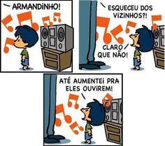 POR FAVOR Armandinho, abaixe o volume! ;) Respeite as outras pessoas.