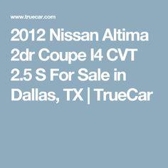 2012 Nissan Altima 2dr Coupe I4 CVT 2.5 S For Sale in Dallas, TX | TrueCar
