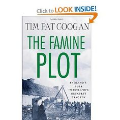 The Famine Plot: England's Role in Ireland's Greatest Tragedy/Tim Pat Coogan Books To Buy, New Books, Good Books, Books To Read, Irish Famine, Irish American, American Girl, So Little Time, Memoirs