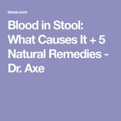 Blood in Stool: What Causes It + 5 Natural Remedies - Dr. Axe