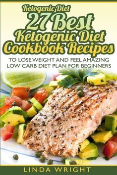 Ketogenic Diet: 27 Best Ketogenic Diet Cookbook Recipes to Lose Weight and Feel
