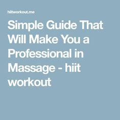 Simple Guide That Will Make You a Professional in Massage - hiit workout