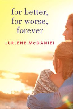 For Better, For Worse, Forever - Lurlene McDaniel, redesign Ya Novels, Romance Novels, The Fault In Our Stars, Back Home, Book Quotes, Bestselling Author, New Books, Cover, Broody