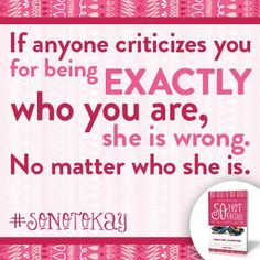 If anyone criticizes you for being EXACTLY who you are, she is wrong. No matter who she is. Mother Daughter Activities, Girl Makeover, Problem Set, Books For Tweens, Anti Bullying, Mean Girls, Stories For Kids, Its Okay, News Blog