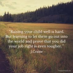 Raising your child well is hard. But learning to let them go out into the world and prove that you did your job right is even tougher. http://tweenhood.ca/learning-to-let-go/