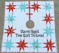 Ellison Lane Quilts: Tutorial: Starry Tree Skirt & Giveaway!