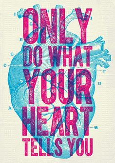 Only do what your heart tells you. Overprint poster design - interesting discussion about when and why you would want to choose Overprint over a Multiply layer Personal Developmental Quotes #Quote