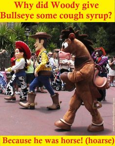 Silly Disney Joke: Q: Why did Woody give Bullseye some cough syrup? A: Because he was horse. ---To receive a list of 45 great Disney World freebies see: http://www.buildabettermousetrip.com/disney-freebies/ #DisneyJoke  #toystory