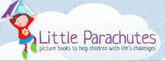 Books for kids on a variety of topics (fears, adoption, loss, siblings, and more) http://www.littleparachutes.com