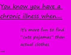 """You know you have a chronic illness when it's more fun to find 'cute pajamas' than actual clothes."" < haha true, I actually wear them more than clothes I think now? Psoriatic Arthritis, Ulcerative Colitis, Autoimmune Disease, Crohn's Disease, Fibromyalgia Pain, Chronic Pain, Endometriosis, Chronic Fatigue Syndrome, Chronic Illness"