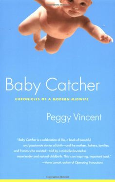 Baby Catcher: Chronicles of a Modern Midwife by Peggy Vincent. Beautiful! Incredible! Inspiring! Every chapter made me laugh and/or cry. Thank you Peggy Vincent.