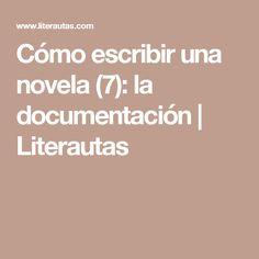 Cómo escribir una novela (7): la documentación | Literautas