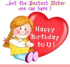but the Bestest Sister one can have! Happy Birthday to U!