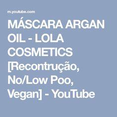 MÁSCARA ARGAN OIL - LOLA COSMETICS [Recontrução, No/Low Poo, Vegan] - YouTube