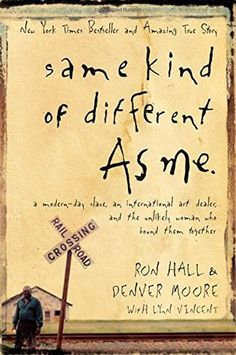 Same Kind of Different As Me: A Modern-Day Slave, an International Art Dealer, and the Unlikely Woman Who Bound Them Together: Ron Hall, Denver Moore, Lynn Vincent- Loved this book. Very thought provoking. This Is A Book, Love Book, Reading Lists, Book Lists, Reading Room, Books To Read, My Books, Music Books, Nerd