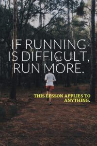 If running is difficult, run more. This lesson applies to anything. www.simplebeautifullife.net