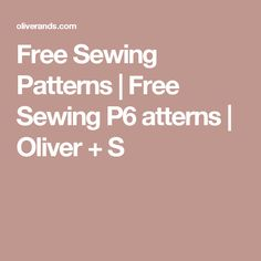 Free Sewing Patterns | Free Sewing P6 atterns | Oliver + S